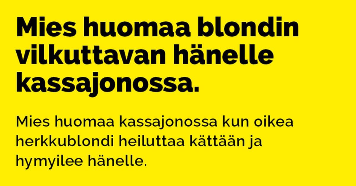 Vitsit: Mies huomaa blondin vilkuttavan hänelle kassajonossa